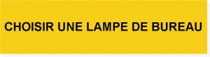 Choisir une lampe de bureau