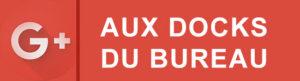 Google + AUX DOCKS DU BUREAU